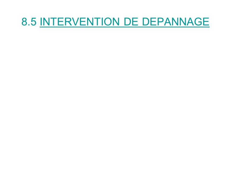8.5 INTERVENTION DE DEPANNAGE