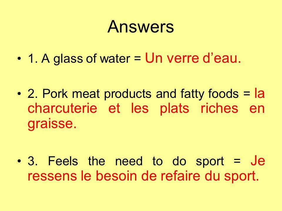 Answers 1. A glass of water = Un verre d'eau.