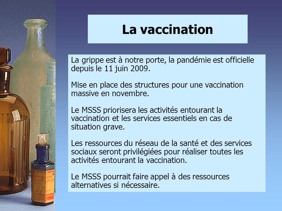 La vaccination La grippe est à notre porte, la pandémie est officielle depuis le 11 juin 2009.