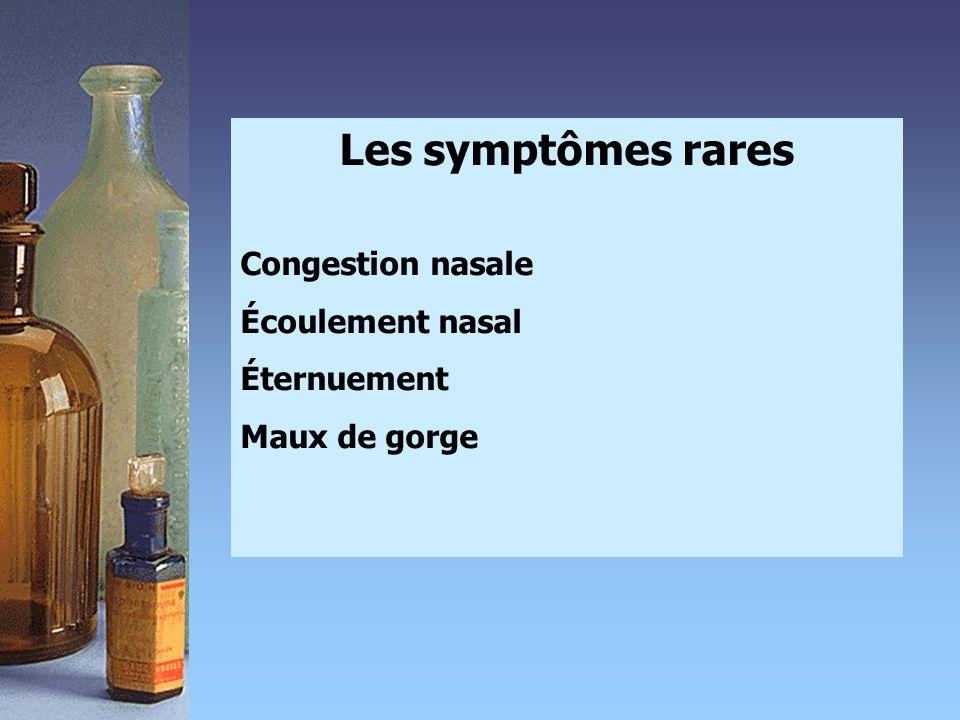Les symptômes rares Congestion nasale Écoulement nasal Éternuement