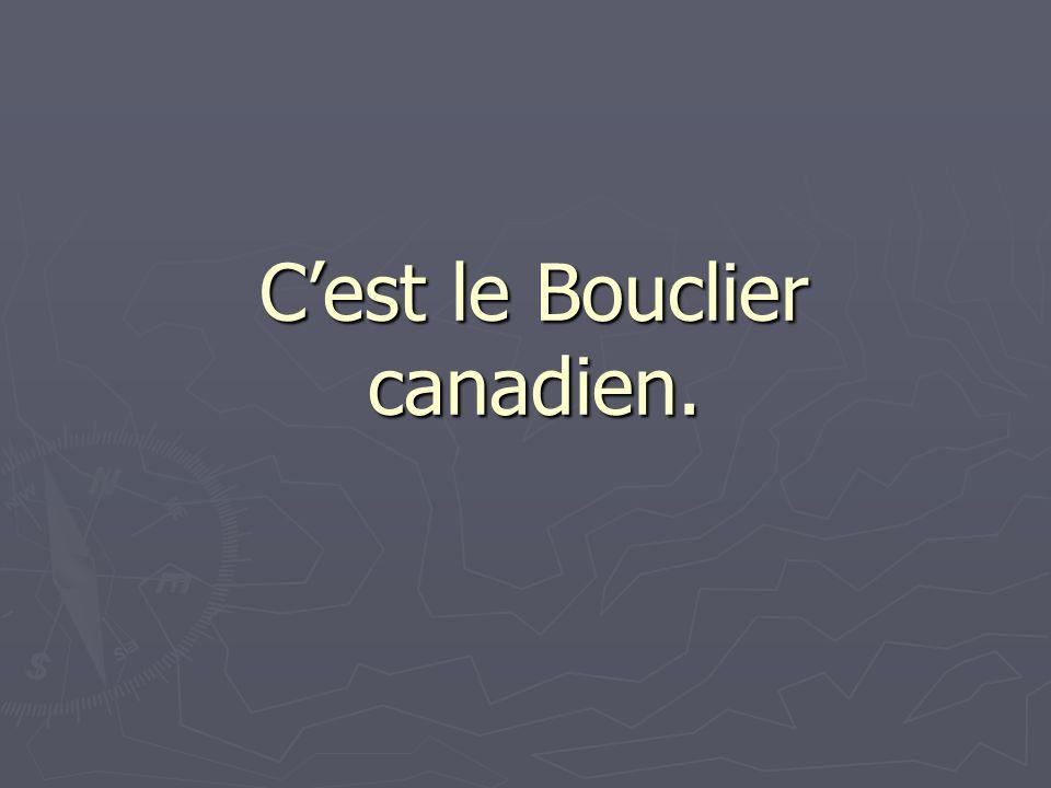 C'est le Bouclier canadien.