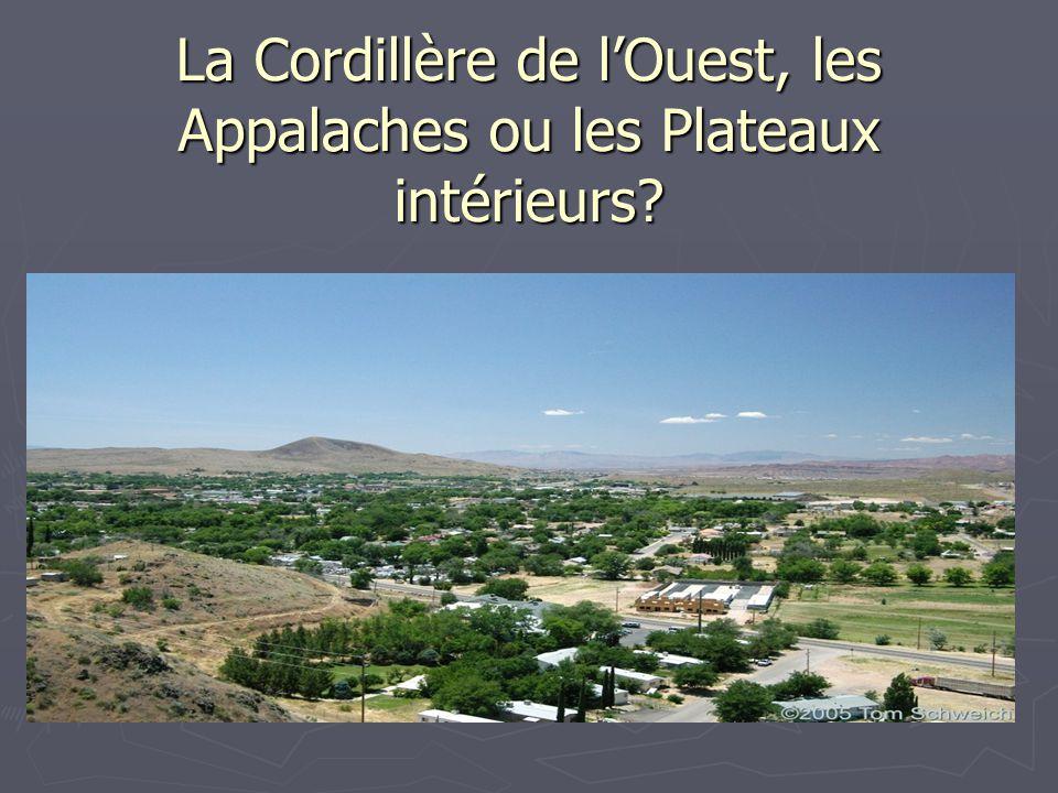 La Cordillère de l'Ouest, les Appalaches ou les Plateaux intérieurs