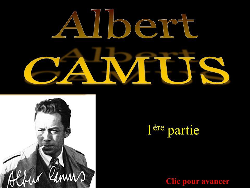 Albert CAMUS 1ère partie Clic pour avancer
