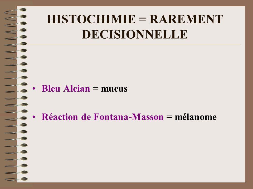 HISTOCHIMIE = RAREMENT DECISIONNELLE