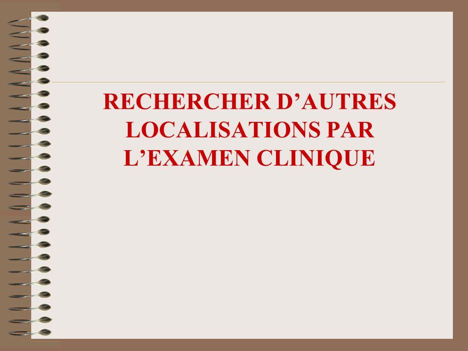 RECHERCHER D'AUTRES LOCALISATIONS PAR L'EXAMEN CLINIQUE