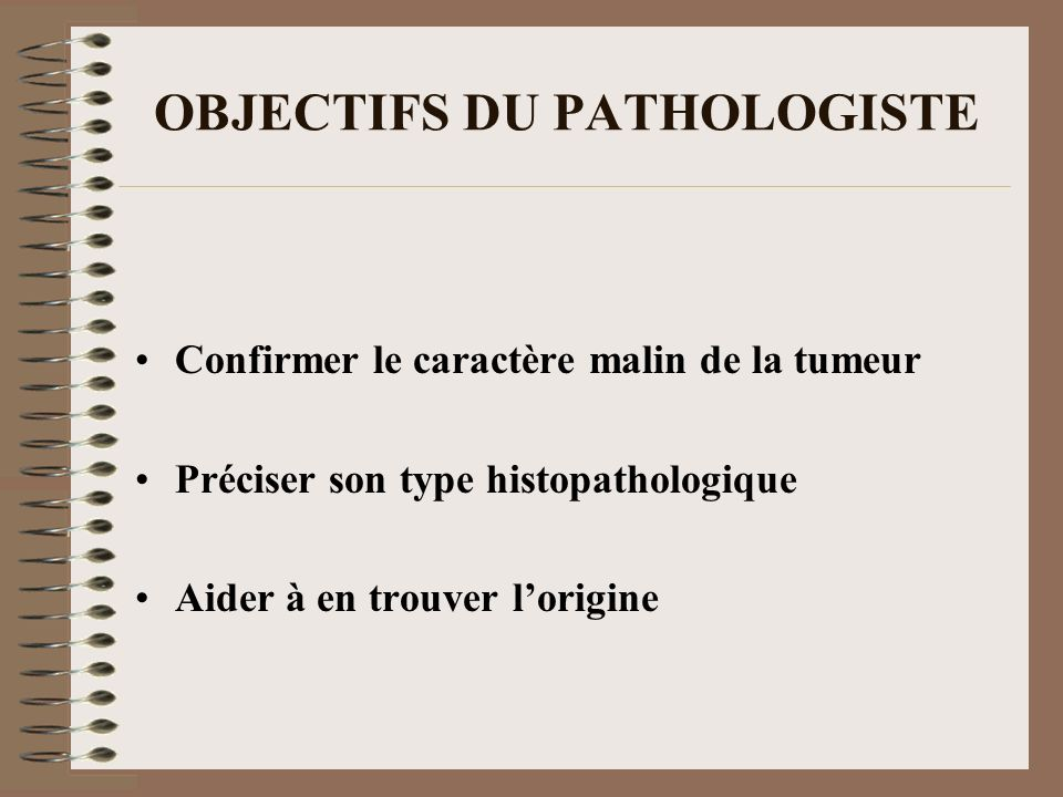 OBJECTIFS DU PATHOLOGISTE