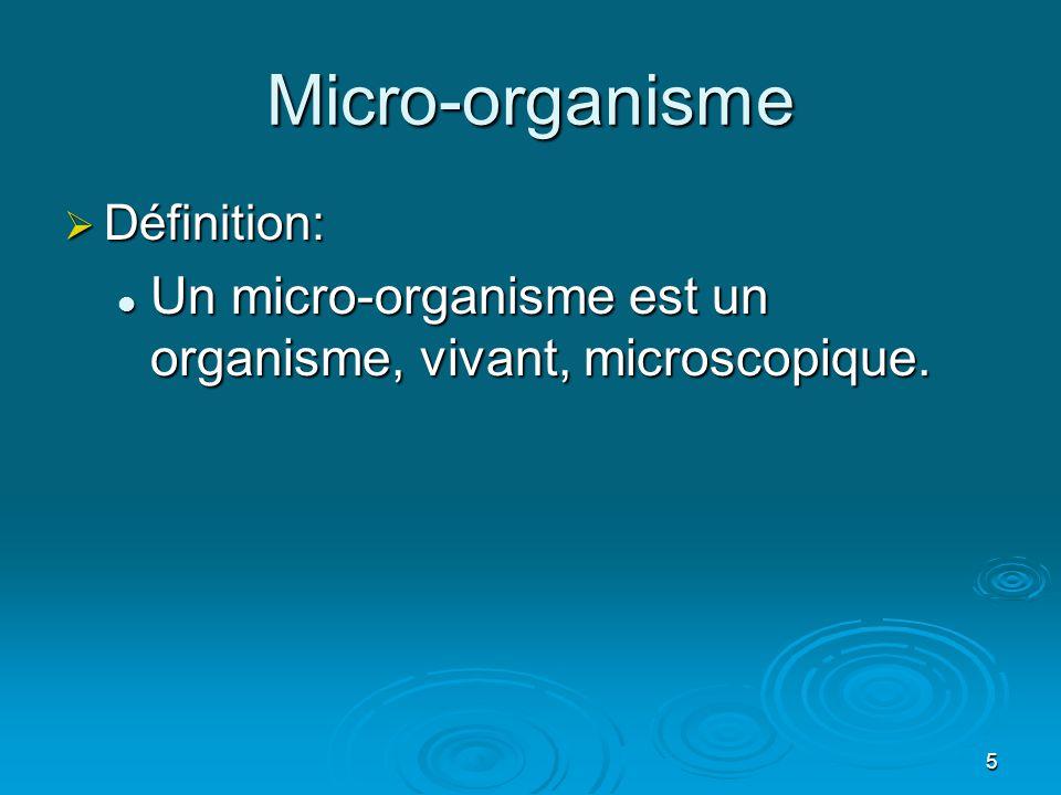 Micro-organisme Définition: Un micro-organisme est un organisme, vivant, microscopique.