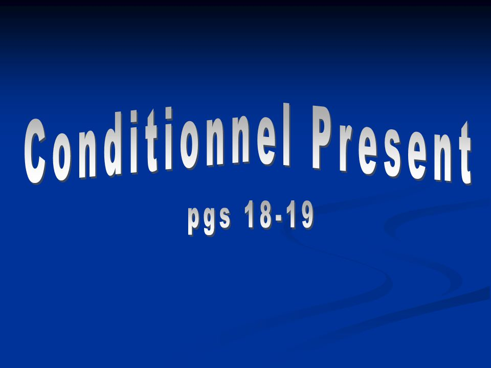 Conditionnel Present pgs 18-19
