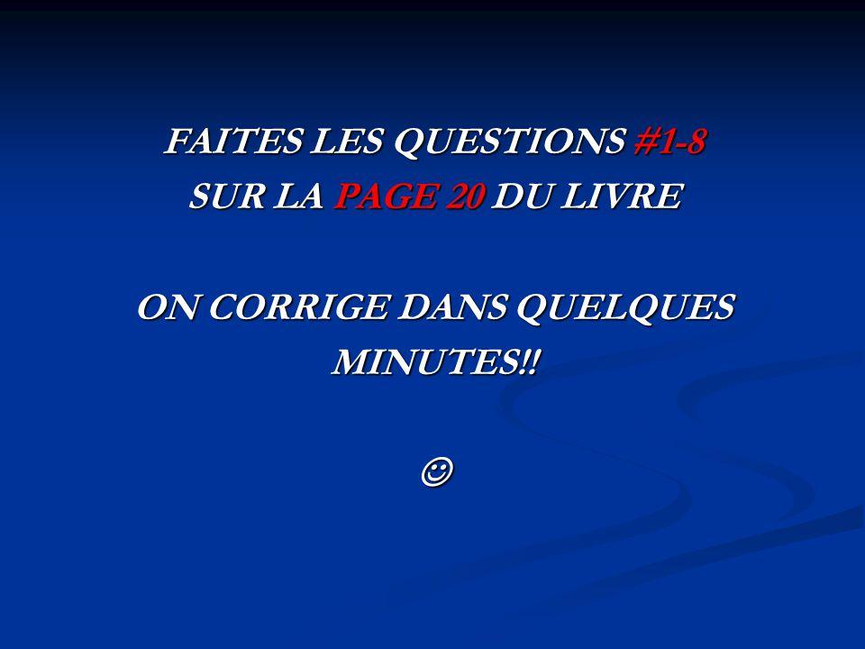 FAITES LES QUESTIONS #1-8 ON CORRIGE DANS QUELQUES