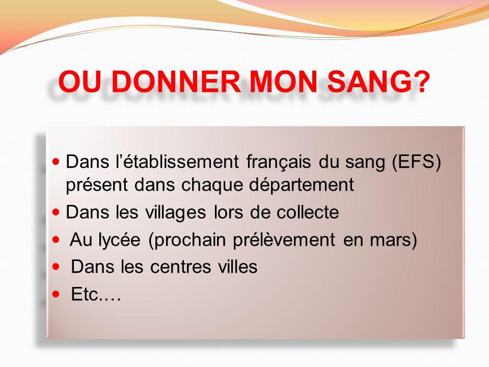 OU DONNER MON SANG Dans l'établissement français du sang (EFS) présent dans chaque département. Dans les villages lors de collecte.