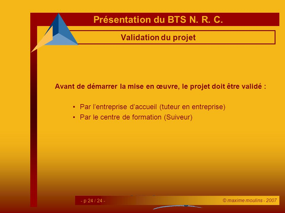 Validation du projet Avant de démarrer la mise en œuvre, le projet doit être validé : Par l'entreprise d'accueil (tuteur en entreprise)