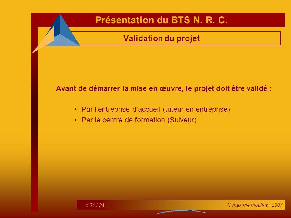 Validation du projetAvant de démarrer la mise en œuvre, le projet doit être validé : Par l'entreprise d'accueil (tuteur en entreprise)
