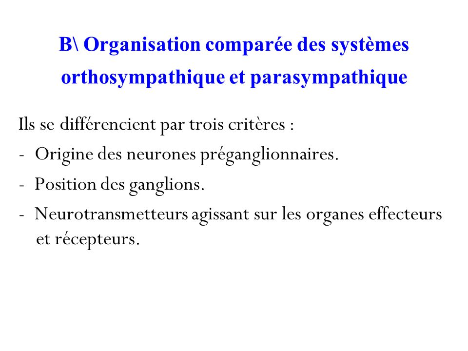 B\ Organisation comparée des systèmes orthosympathique et parasympathique