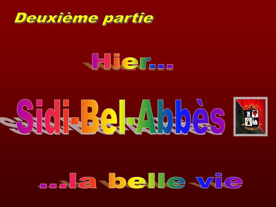 Deuxième partie Hier... Sidi-Bel-Abbès ...la belle vie