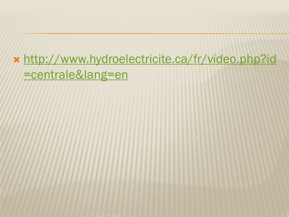 http://www.hydroelectricite.ca/fr/video.php id=centrale&lang=en