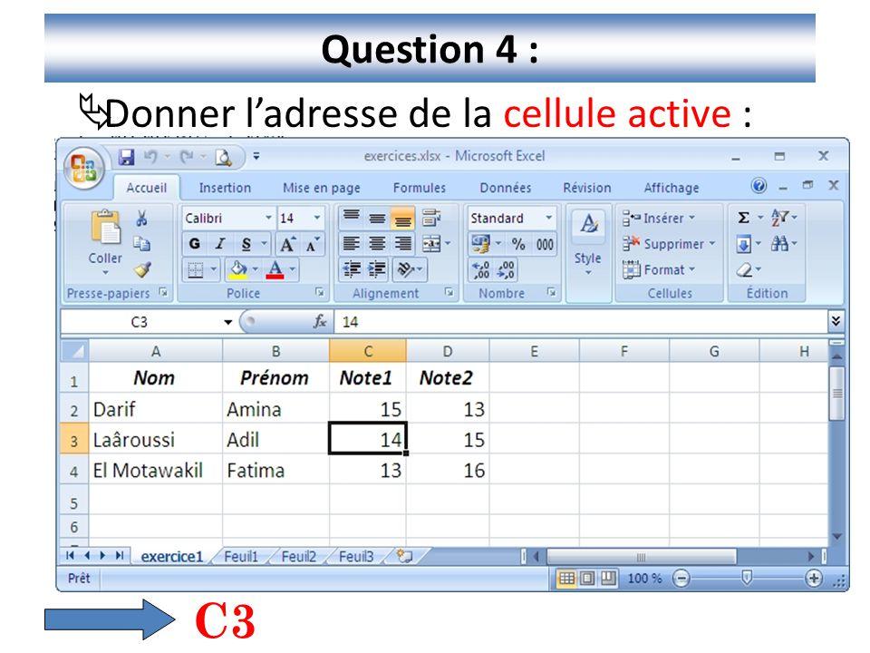 Question 4 : Donner l'adresse de la cellule active : C3