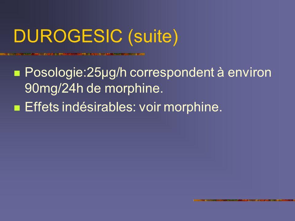 DUROGESIC (suite) Posologie:25µg/h correspondent à environ 90mg/24h de morphine.
