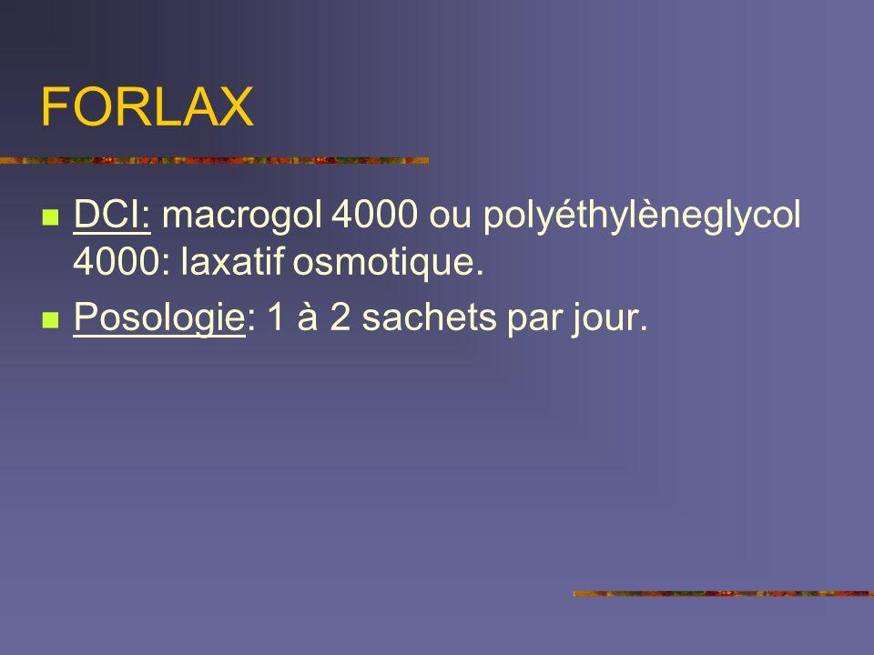 FORLAX DCI: macrogol 4000 ou polyéthylèneglycol 4000: laxatif osmotique.