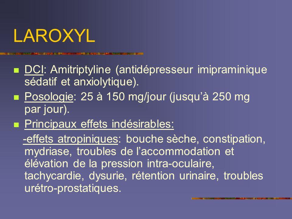 LAROXYL DCI: Amitriptyline (antidépresseur imipraminique sédatif et anxiolytique). Posologie: 25 à 150 mg/jour (jusqu'à 250 mg par jour).