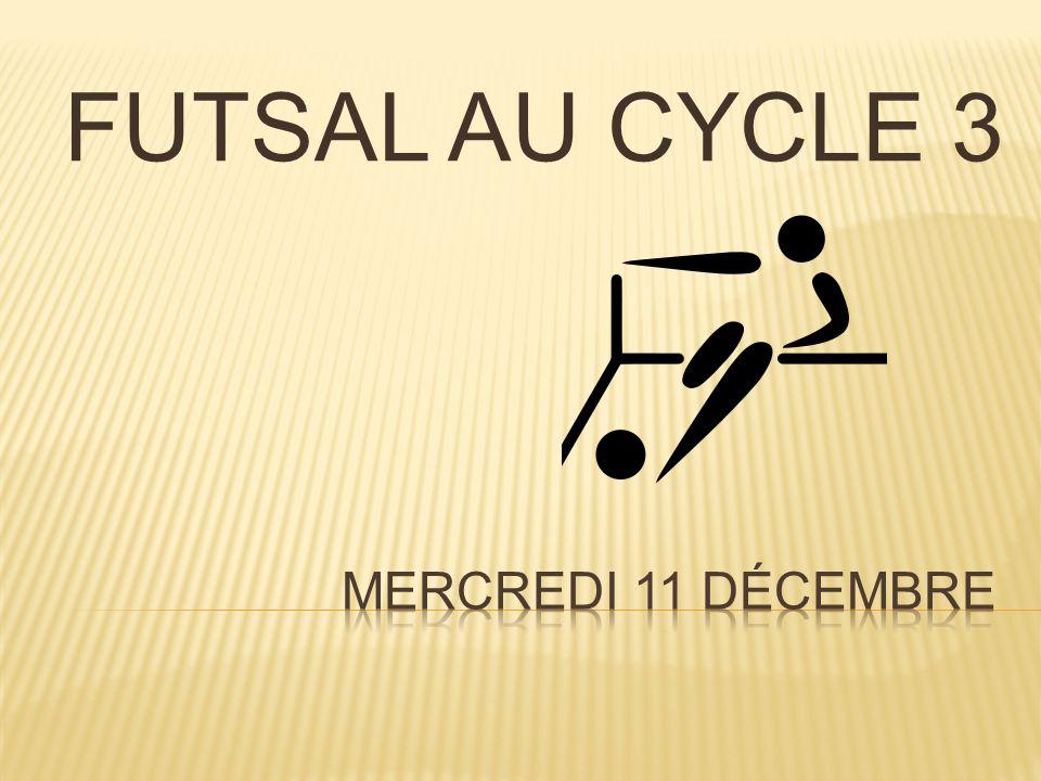 FUTSAL AU CYCLE 3 Mercredi 11 décembre