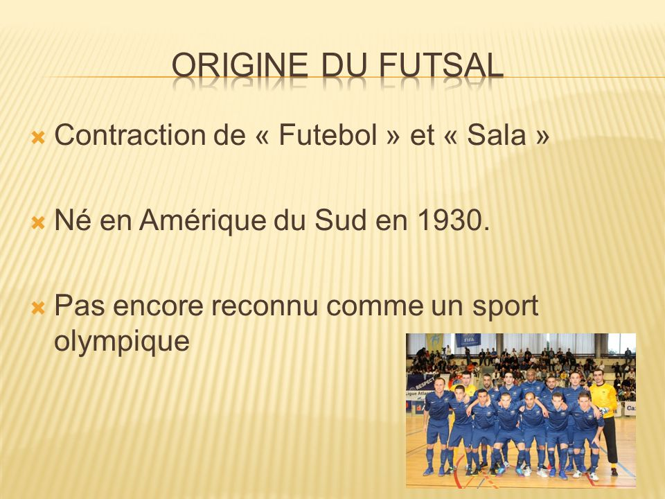 Origine du futsal Contraction de « Futebol » et « Sala »