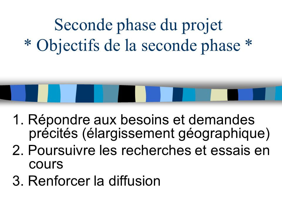 Seconde phase du projet * Objectifs de la seconde phase *
