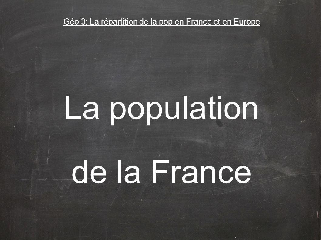 Géo 3: La répartition de la pop en France et en Europe