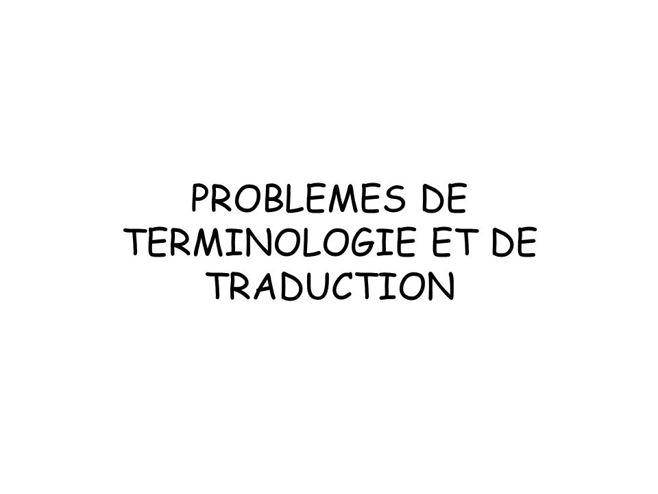 PROBLEMES DE TERMINOLOGIE ET DE TRADUCTION