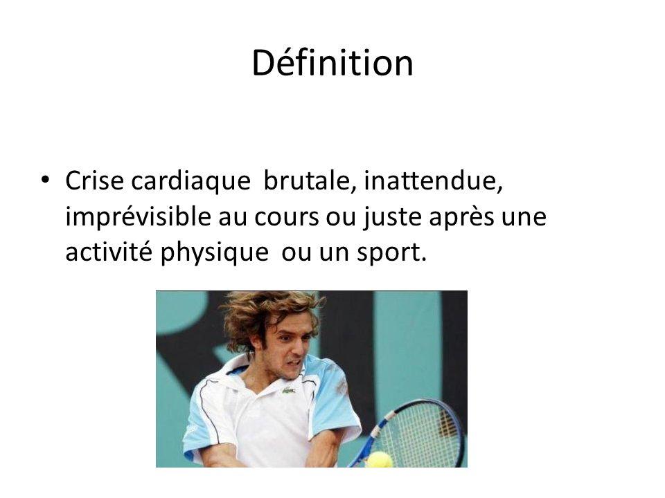Définition Crise cardiaque brutale, inattendue, imprévisible au cours ou juste après une activité physique ou un sport.