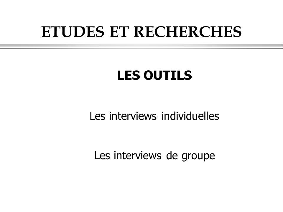ETUDES ET RECHERCHES LES OUTILS Les interviews individuelles