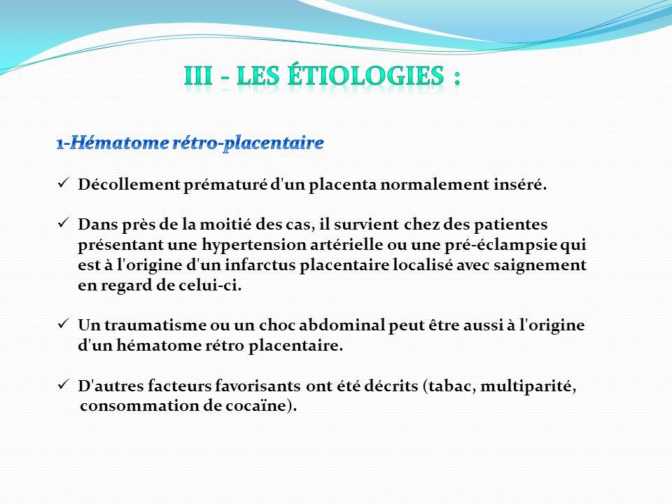 III - Les étiologies : 1-Hématome rétro-placentaire