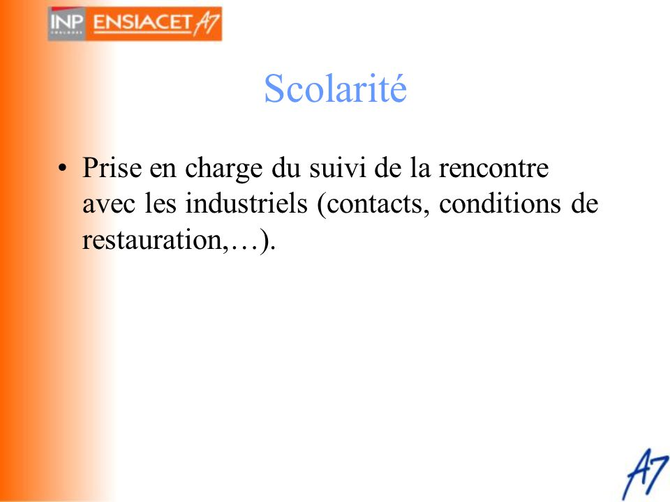 Scolarité Prise en charge du suivi de la rencontre avec les industriels (contacts, conditions de restauration,…).