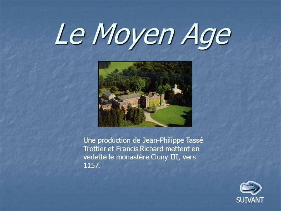 Le Moyen Age Une production de Jean-Philippe Tassé Trottier et Francis Richard mettent en vedette le monastère Cluny III, vers 1157.