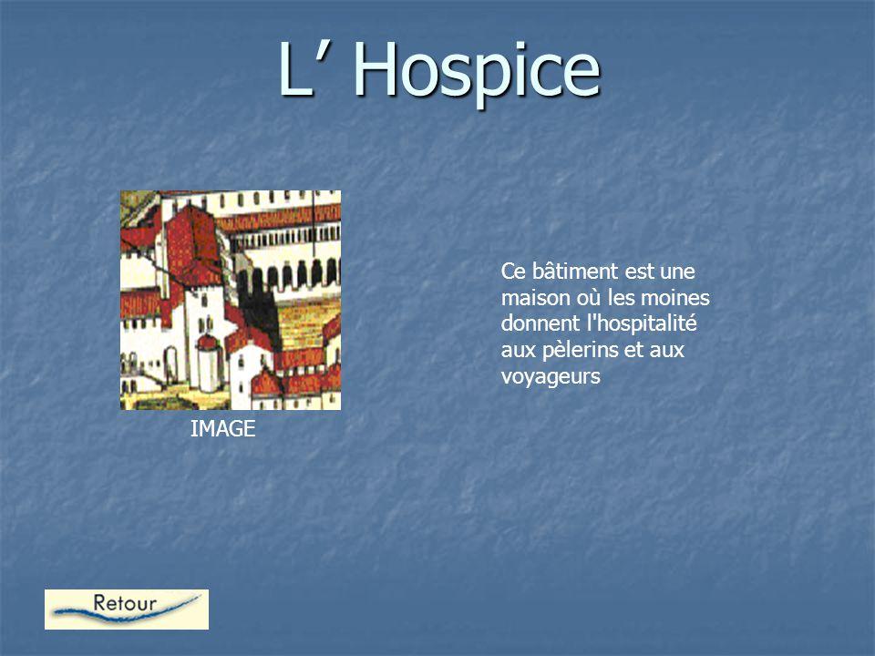 L' Hospice Ce bâtiment est une maison où les moines donnent l hospitalité aux pèlerins et aux voyageurs.