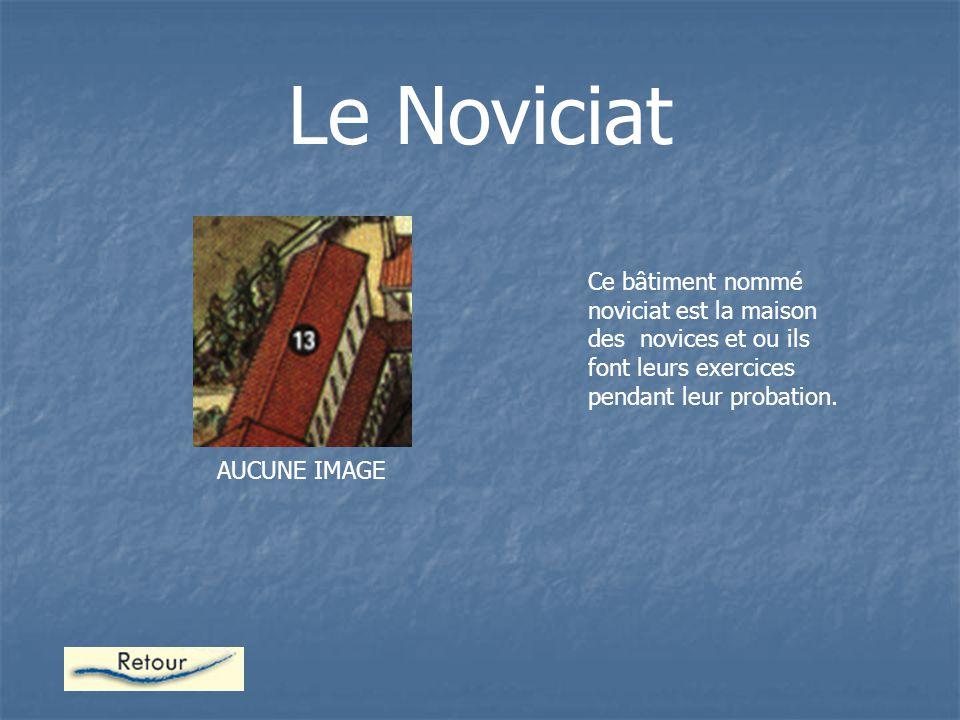 Le Noviciat Ce bâtiment nommé noviciat est la maison des novices et ou ils font leurs exercices pendant leur probation.