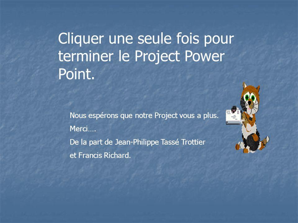 Cliquer une seule fois pour terminer le Project Power Point.