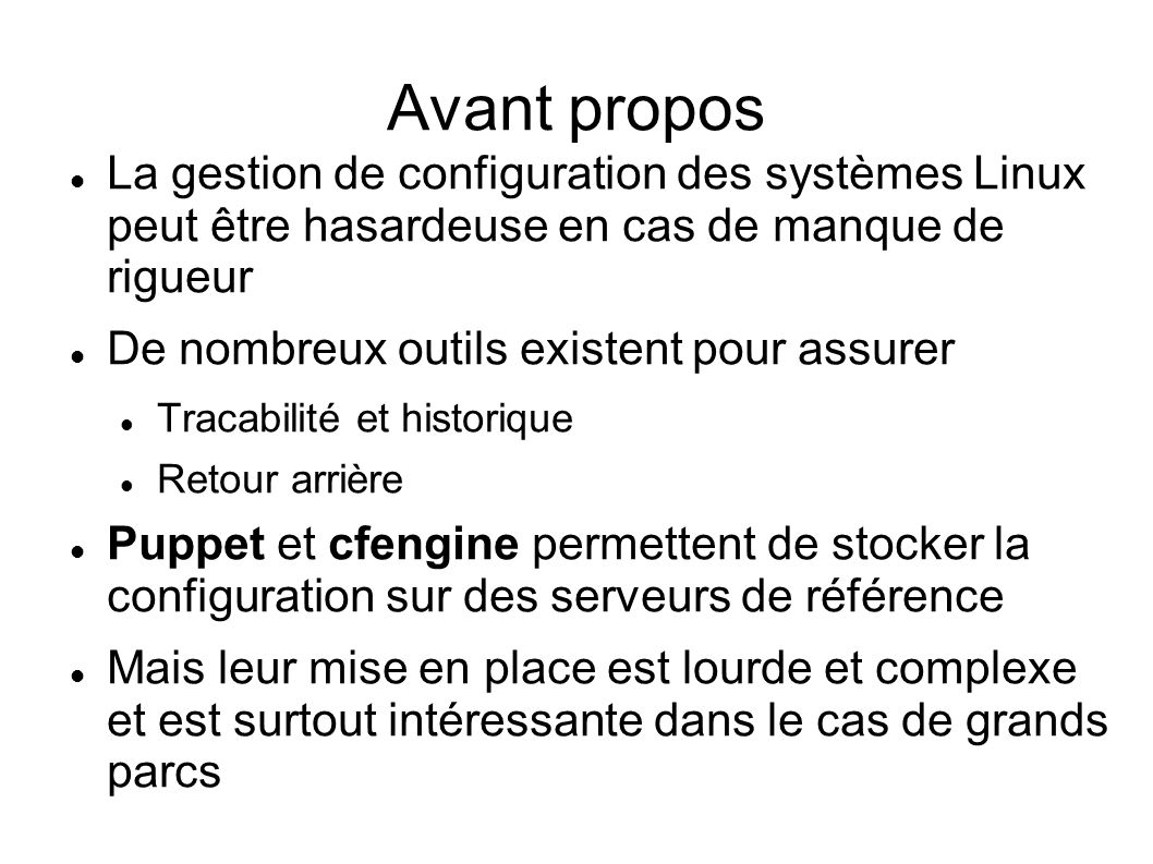 Avant propos La gestion de configuration des systèmes Linux peut être hasardeuse en cas de manque de rigueur.