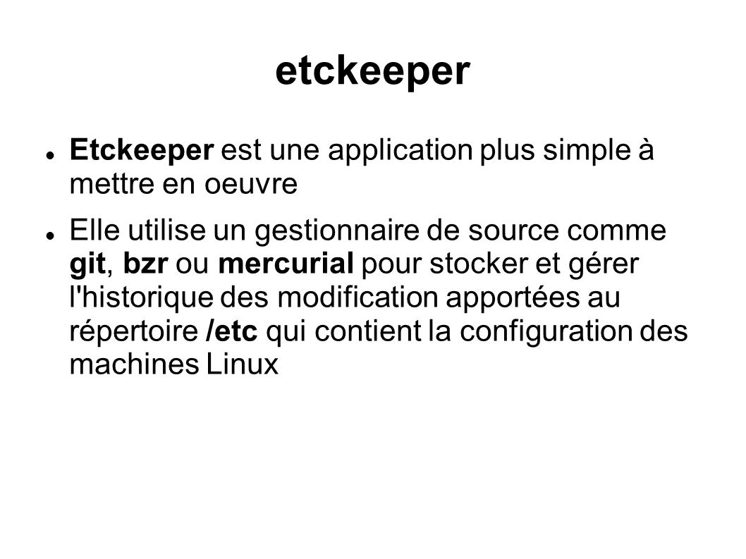 etckeeper Etckeeper est une application plus simple à mettre en oeuvre