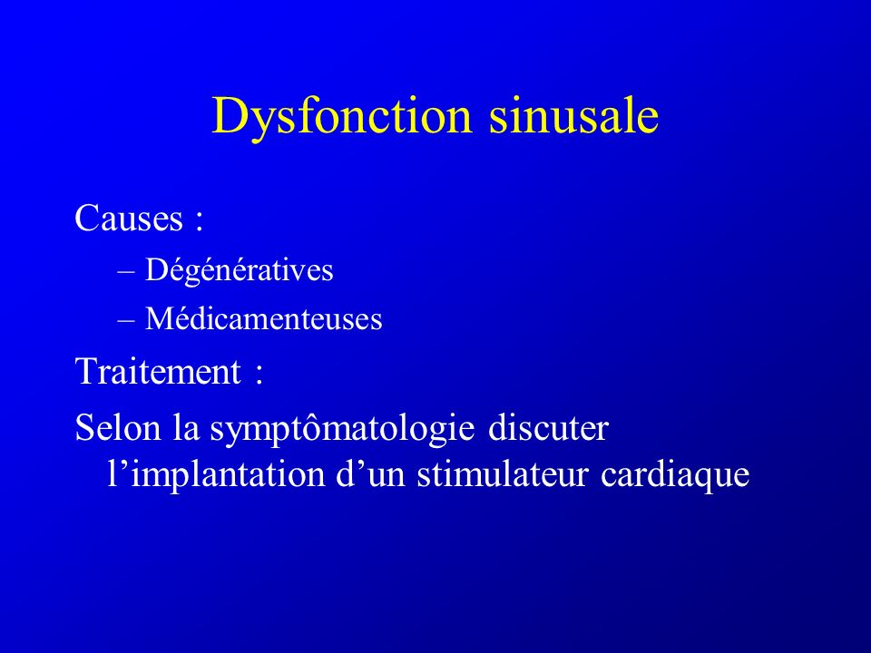 Dysfonction sinusale Causes : Traitement :
