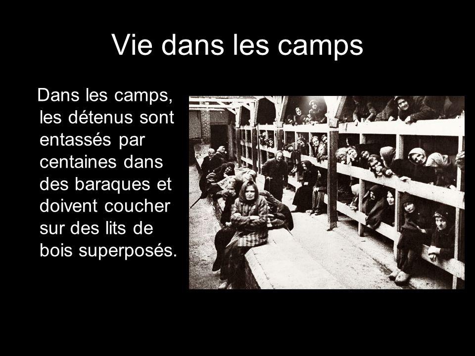 Vie dans les camps Dans les camps, les détenus sont entassés par centaines dans des baraques et doivent coucher sur des lits de bois superposés.