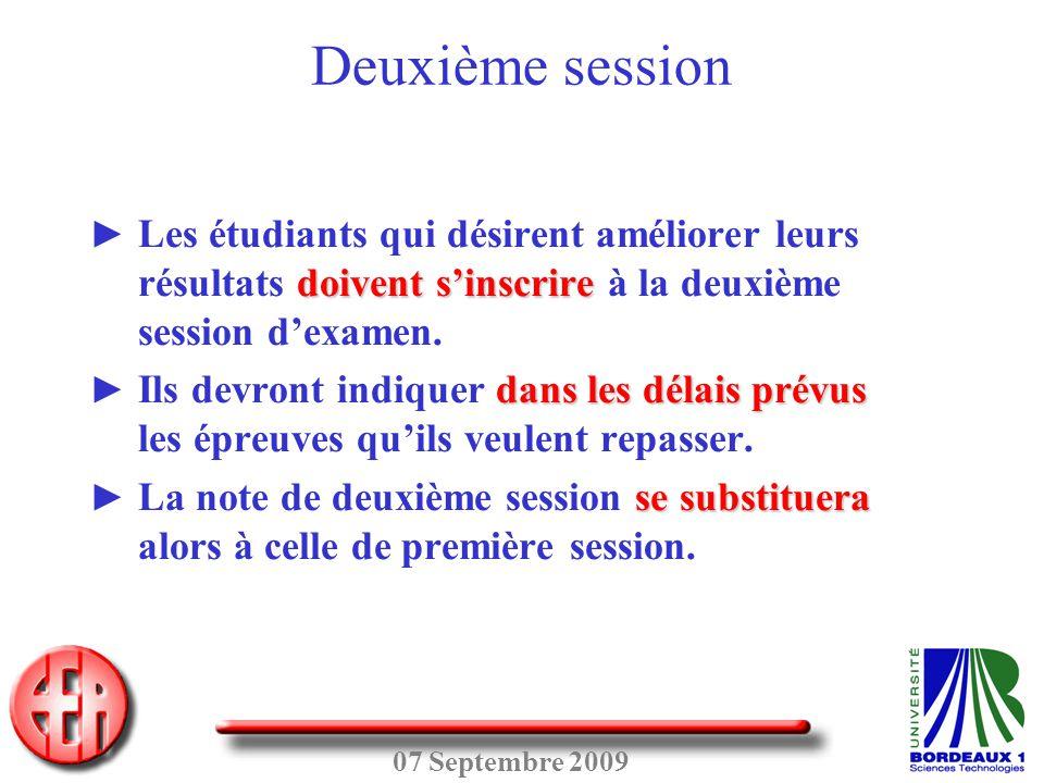 Deuxième session Les étudiants qui désirent améliorer leurs résultats doivent s'inscrire à la deuxième session d'examen.