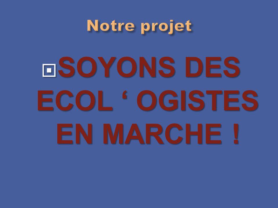 SOYONS DES ECOL ' OGISTES EN MARCHE !