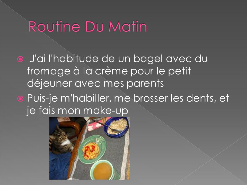 Routine Du Matin J ai l habitude de un bagel avec du fromage à la crème pour le petit déjeuner avec mes parents.