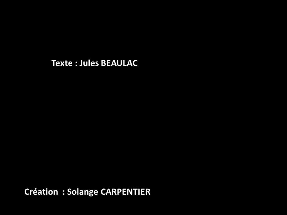 Texte : Jules BEAULAC Création : Solange CARPENTIER
