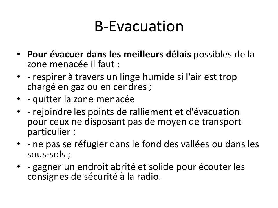 B-Evacuation Pour évacuer dans les meilleurs délais possibles de la zone menacée il faut :