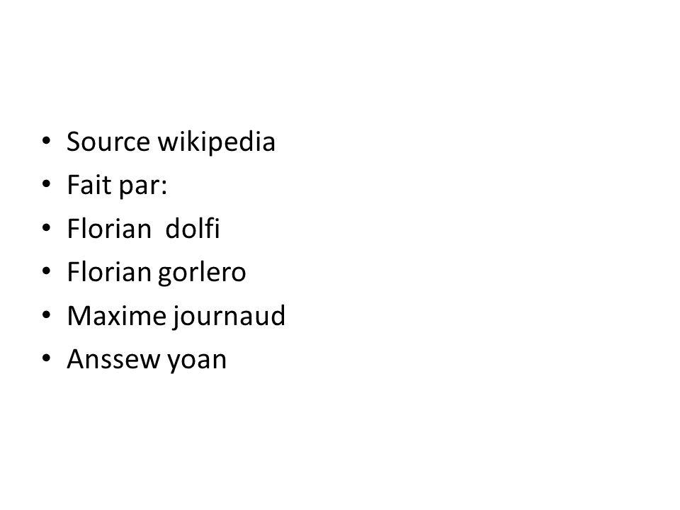 Source wikipedia Fait par: Florian dolfi Florian gorlero Maxime journaud Anssew yoan