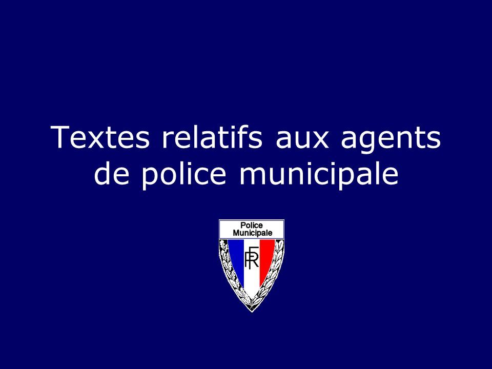 Textes relatifs aux agents de police municipale