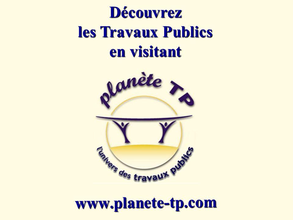 Découvrez les Travaux Publics en visitant www.planete-tp.com