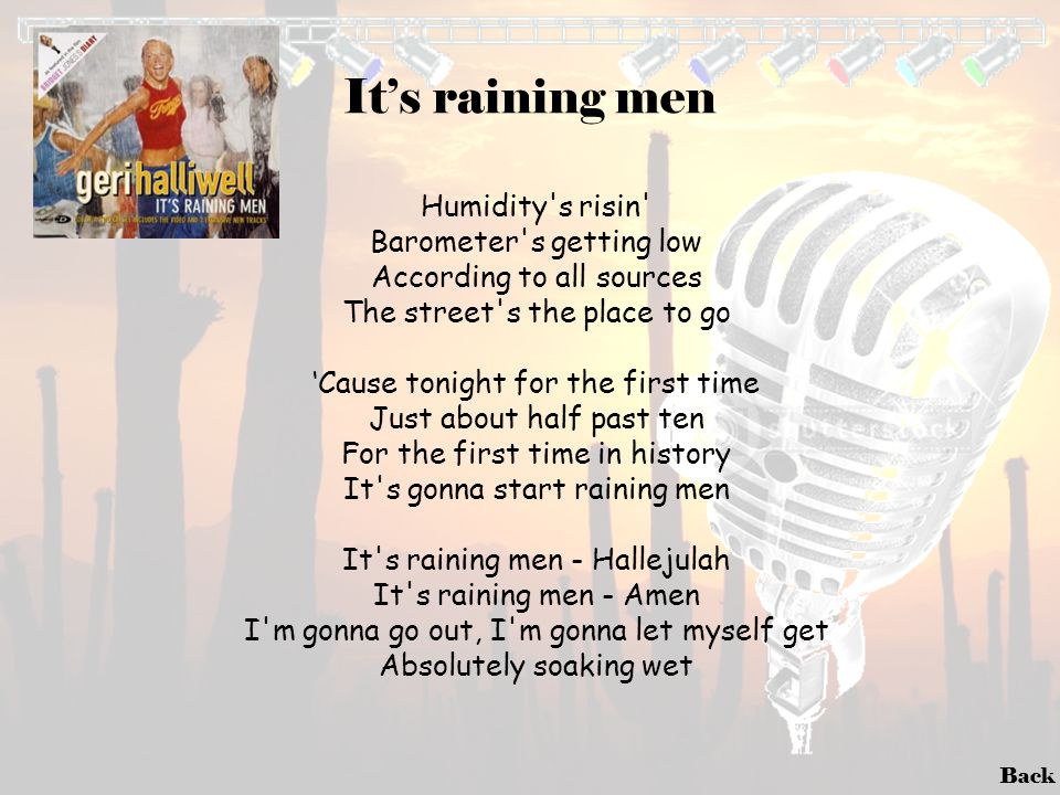It's raining men Humidity s risin Barometer s getting low