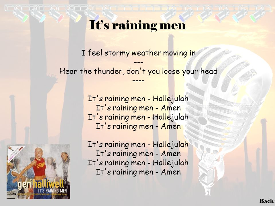 It's raining men I feel stormy weather moving in ---